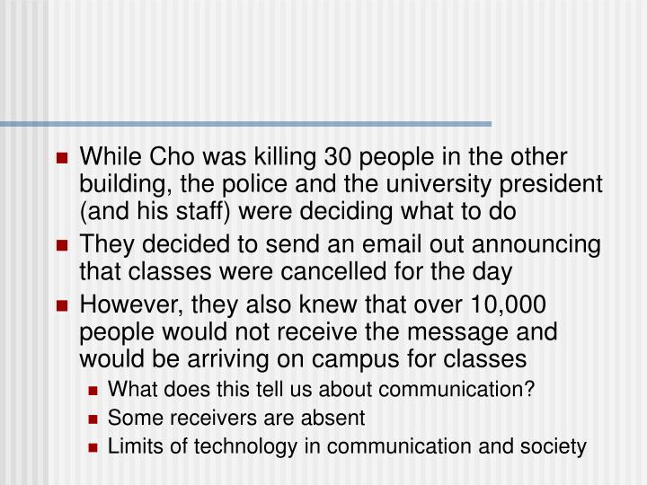 While Cho was killing 30 people in the other building, the police and the university president (and his staff) were deciding what to do