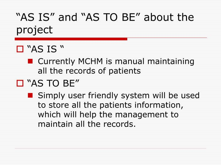 """""""AS IS"""" and """"AS TO BE"""" about the project"""
