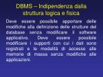 dbms indipendenza dalla struttura logica e fisica