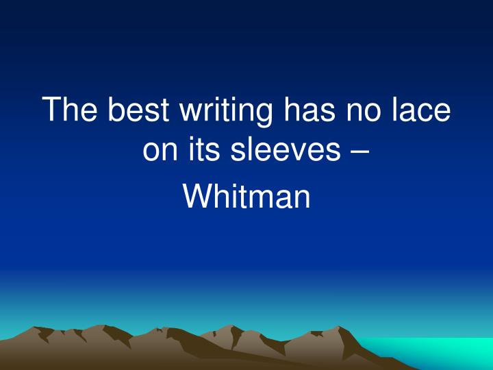 The best writing has no lace on its sleeves –