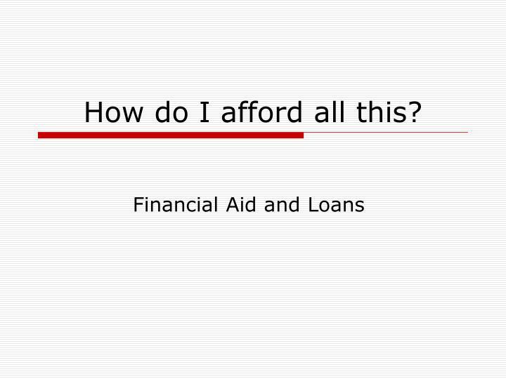 How do I afford all this?