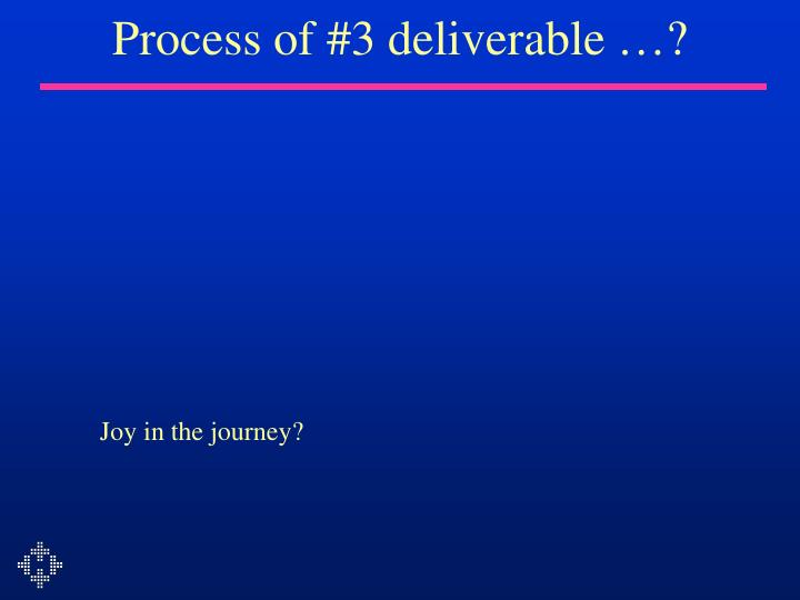 Process of #3 deliverable …?