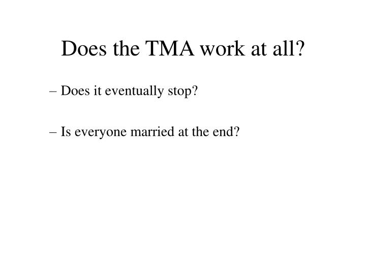 Does the TMA work at all?