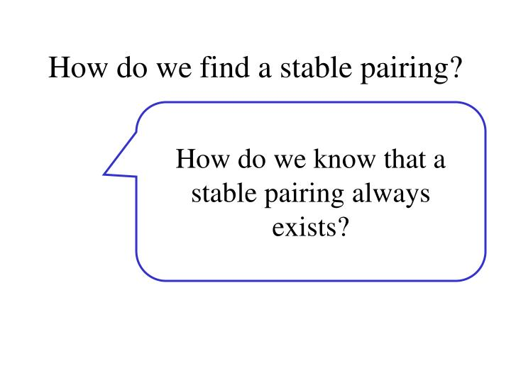 How do we find a stable pairing?