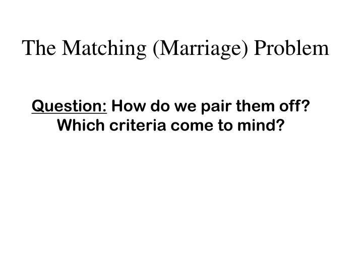 The Matching (Marriage) Problem