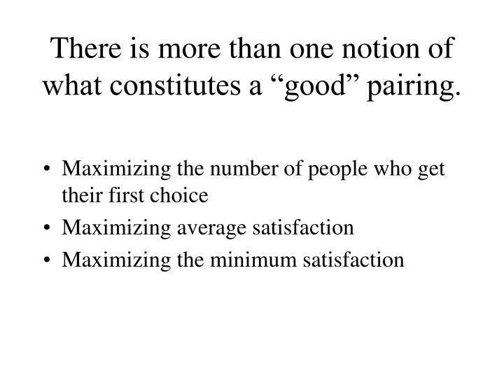 "There is more than one notion of what constitutes a ""good"" pairing."