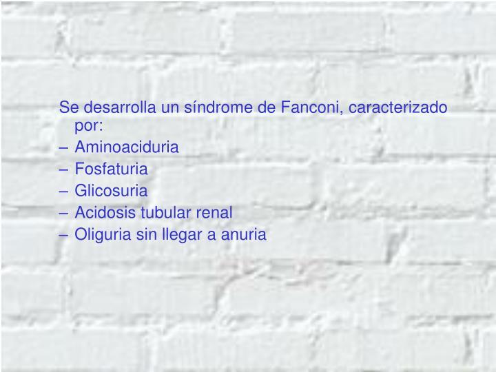 Se desarrolla un síndrome de Fanconi, caracterizado por: