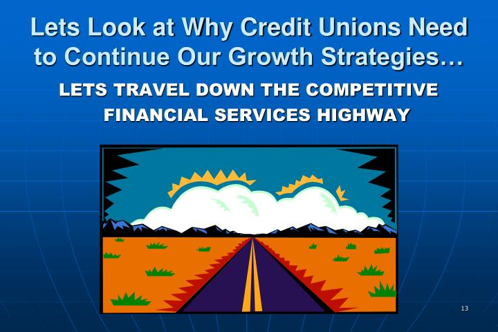 Lets Look at Why Credit Unions Need to Continue Our Growth Strategies…