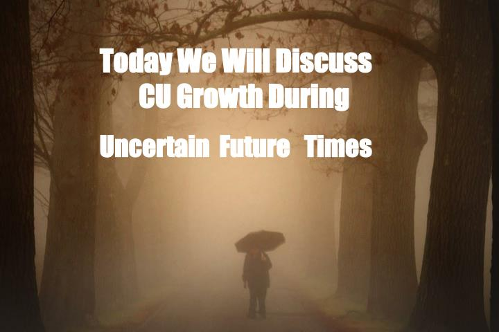 Today We Will Discuss CU Growth During