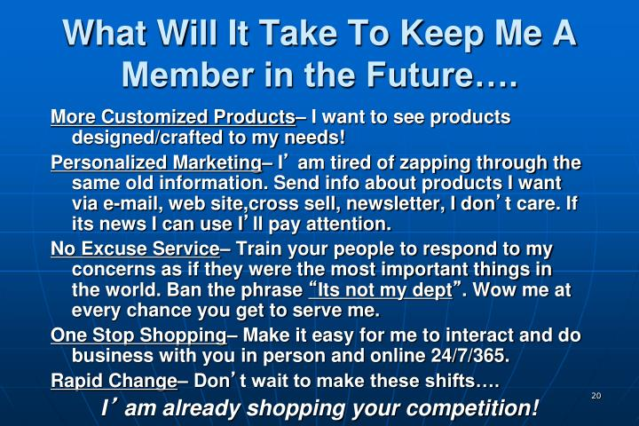 What Will It Take To Keep Me A Member in the Future….