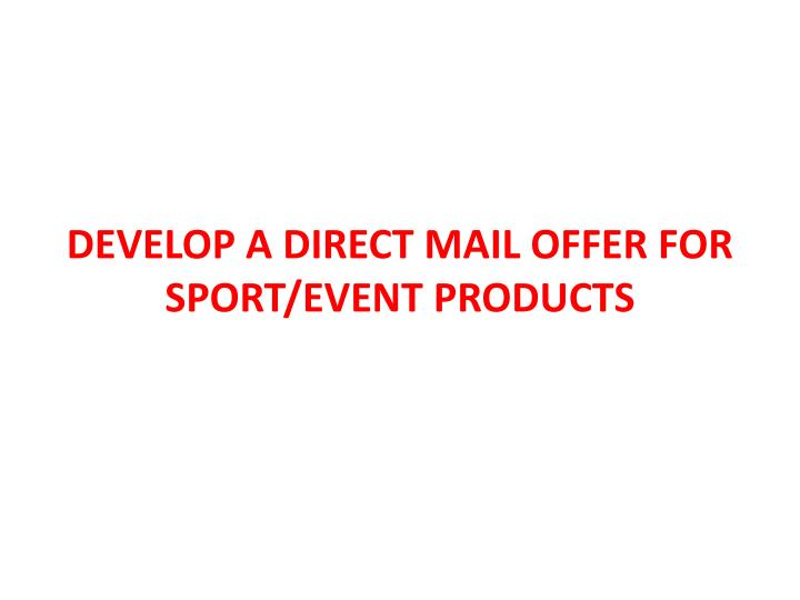 DEVELOP A DIRECT MAIL OFFER FOR SPORT/EVENT PRODUCTS
