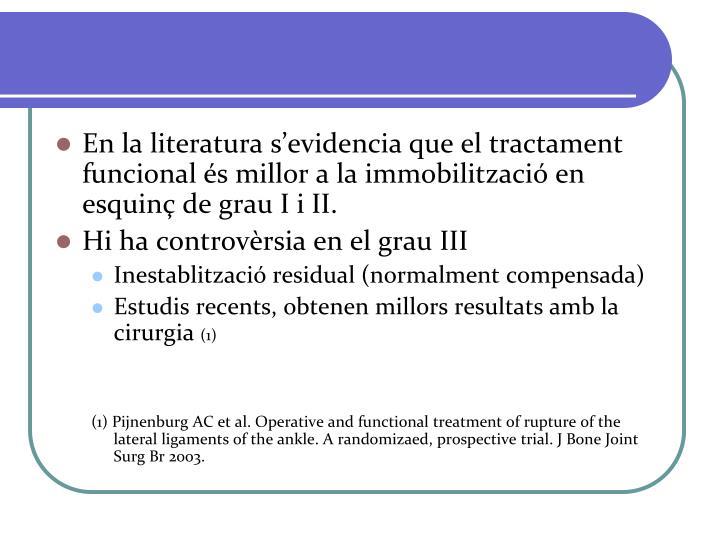 En la literatura s'evidencia que el tractament funcional és millor a la immobilització en esquinç de grau I i II.