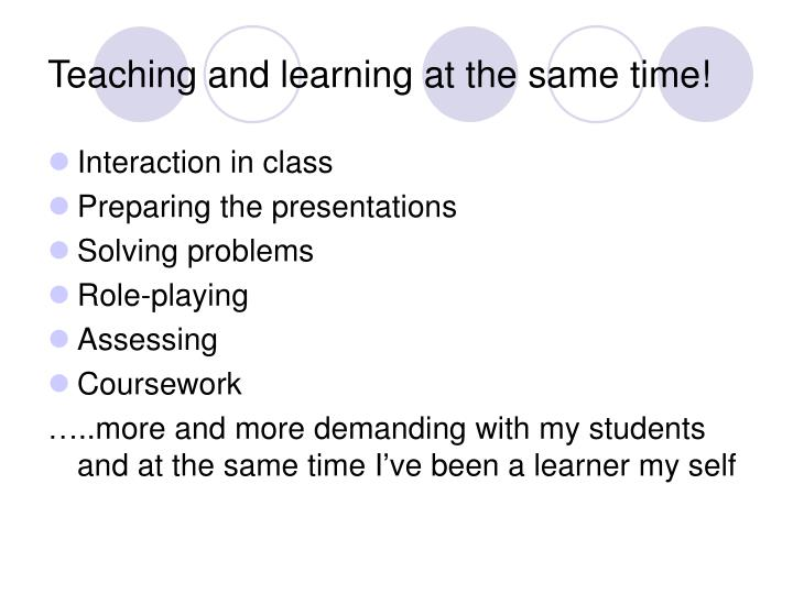 Teaching and learning at the same time!