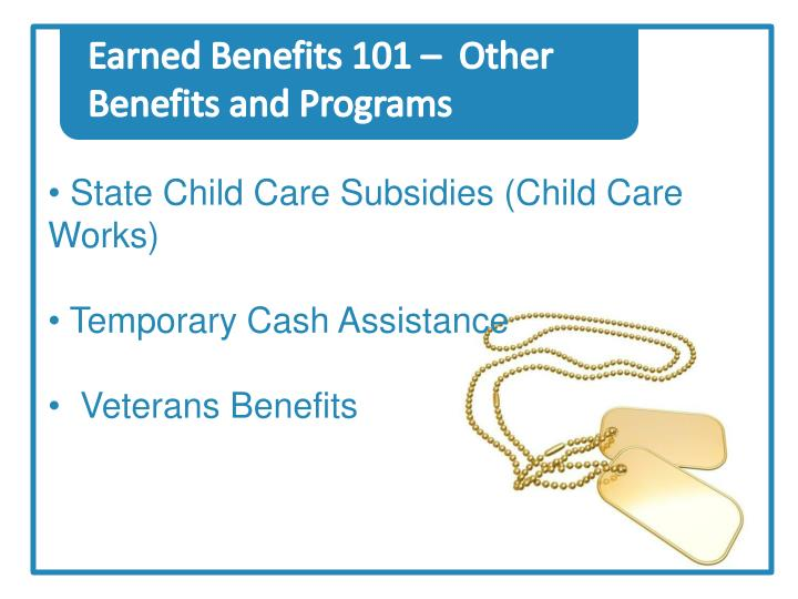 Earned Benefits 101 –  Other Benefits and Programs