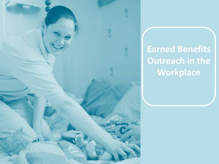 Earned Benefits Outreach in the Workplace