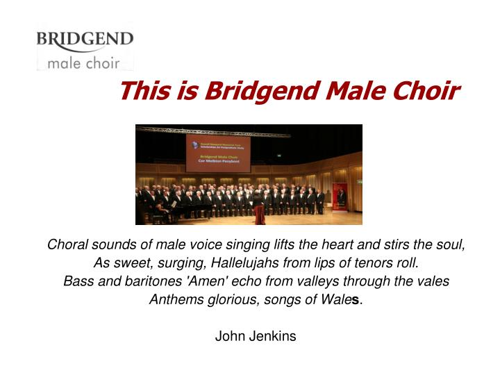 This is bridgend male choir