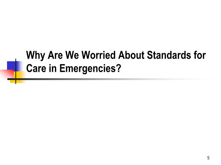 Why Are We Worried About Standards for Care in Emergencies?