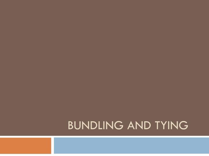 BUNDLING AND TYING