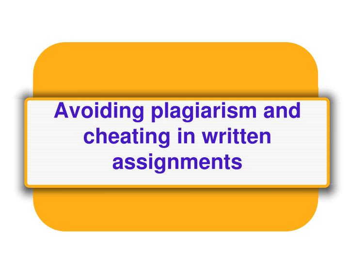 Avoiding plagiarism and cheating in written assignments