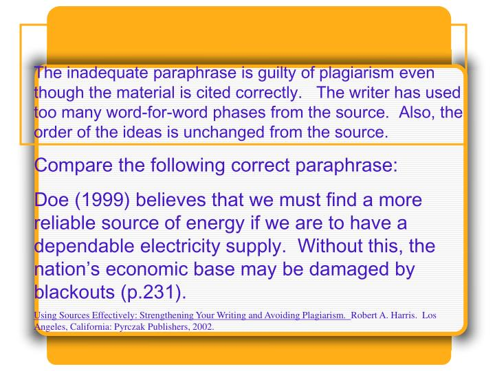 The inadequate paraphrase is guilty of plagiarism even though the material is cited correctly.   The writer has used too many word-for-word phases from the source.  Also, the order of the ideas is unchanged from the source.
