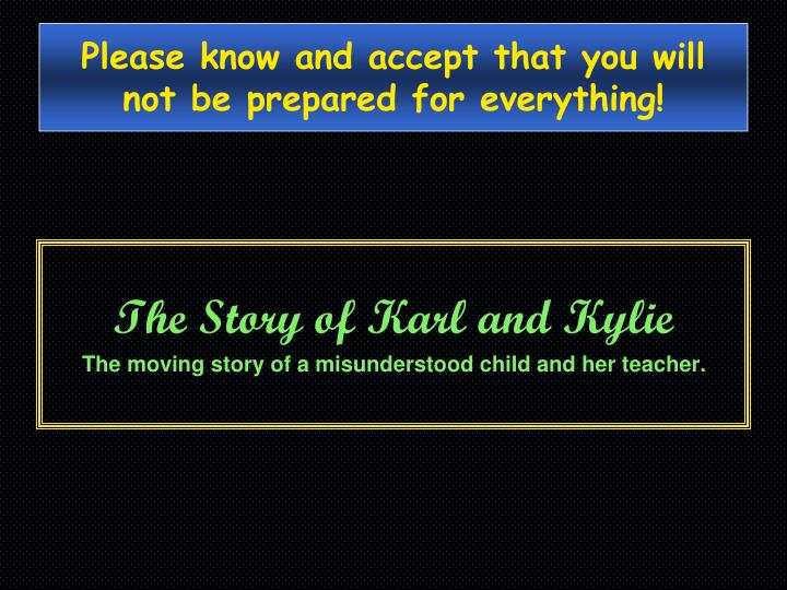 Please know and accept that you will not be prepared for everything!