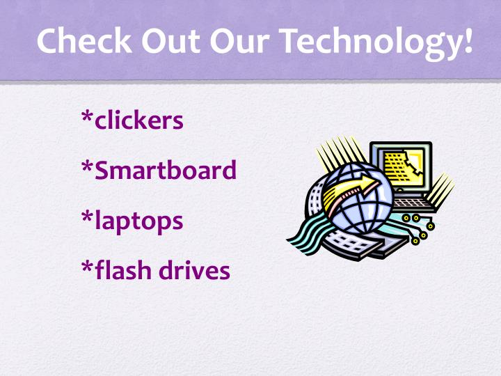 Check Out Our Technology!