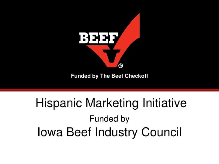 hispanic marketing initiative funded by iowa beef industry council n.