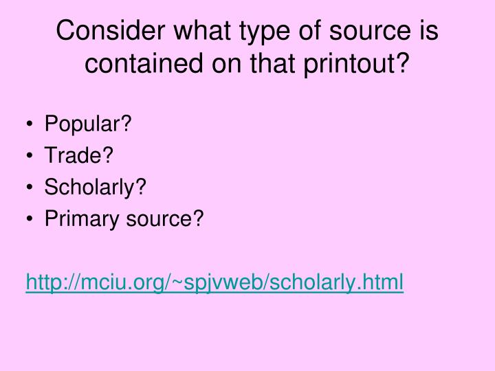 Consider what type of source is contained on that printout?