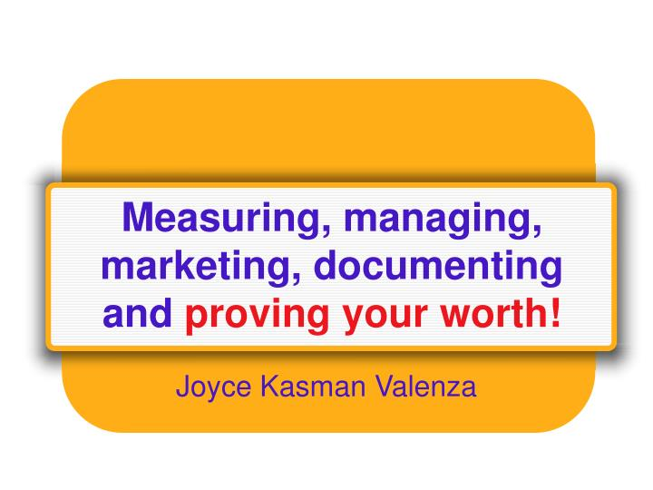 measuring managing marketing documenting and proving your worth n.