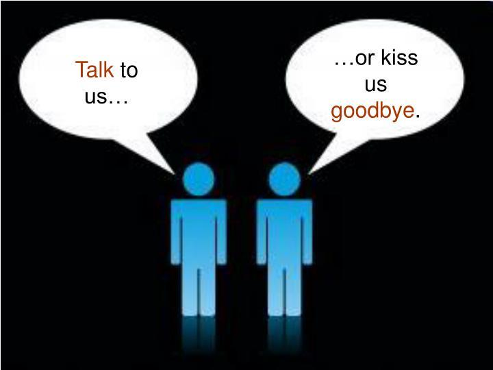 …or kiss us