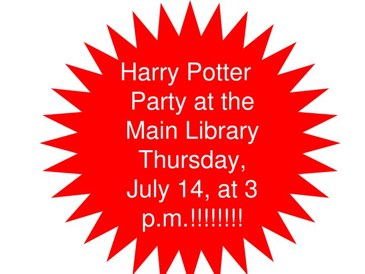 Harry Potter Party at the Main Library Thursday, July 14, at 3 p.m.!!!!!!!!