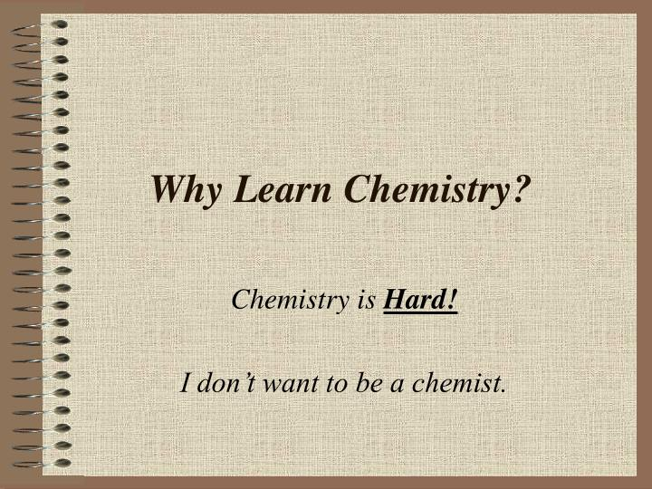 Why learn chemistry