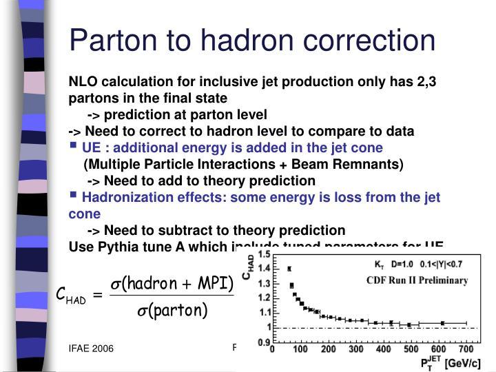 Parton to hadron correction