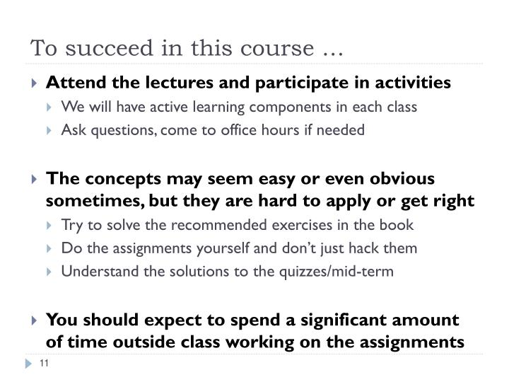 To succeed in this course …