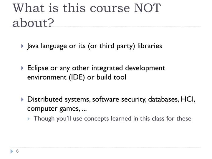 What is this course NOT about?