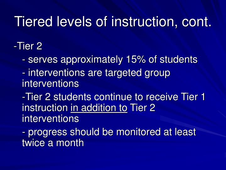 Tiered levels of instruction, cont.