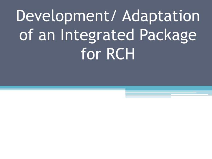 Development/ Adaptation of an Integrated Package for RCH