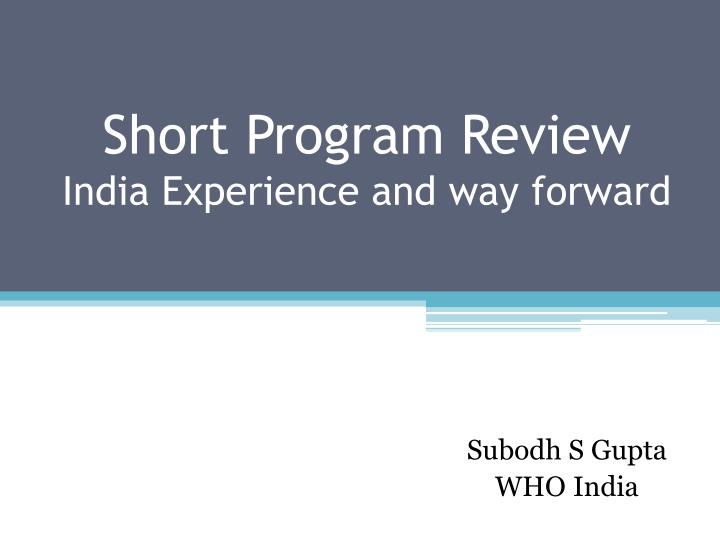 Short program review india experience and way forward