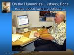 on the humanities l listserv boris reads about learning objects