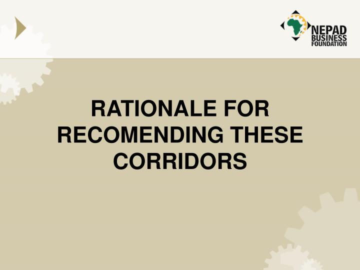 RATIONALE FOR RECOMENDING THESE CORRIDORS