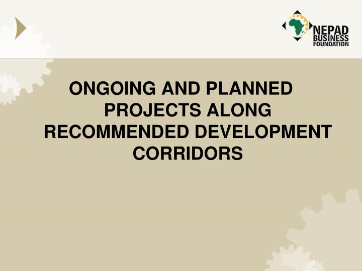ONGOING AND PLANNED PROJECTS ALONG RECOMMENDED DEVELOPMENT CORRIDORS