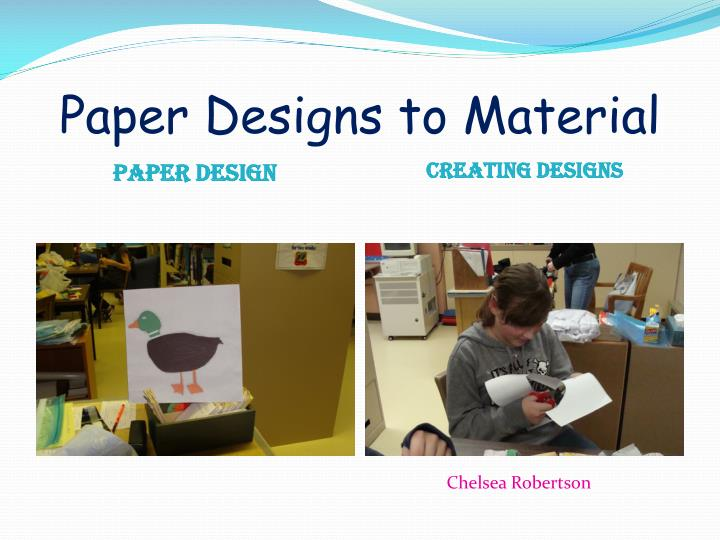 Paper designs to material