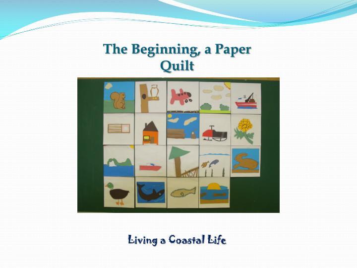 The Beginning, a Paper Quilt