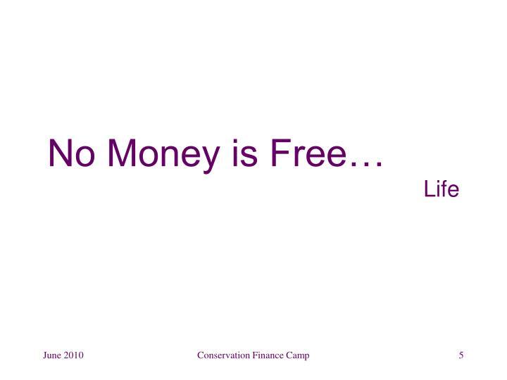 No Money is Free…