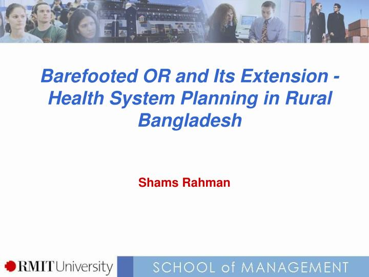 Barefooted or and its extension health system planning in rural bangladesh