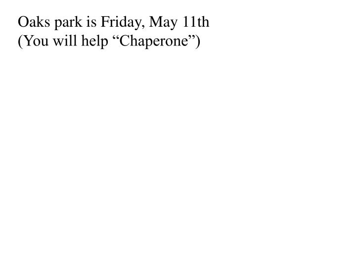 Oaks park is Friday, May 11th