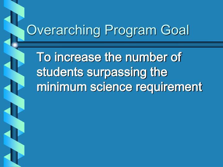 Overarching program goal