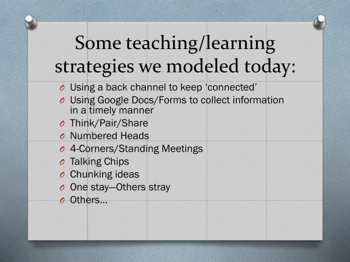 Some teaching/learning strategies we modeled today: