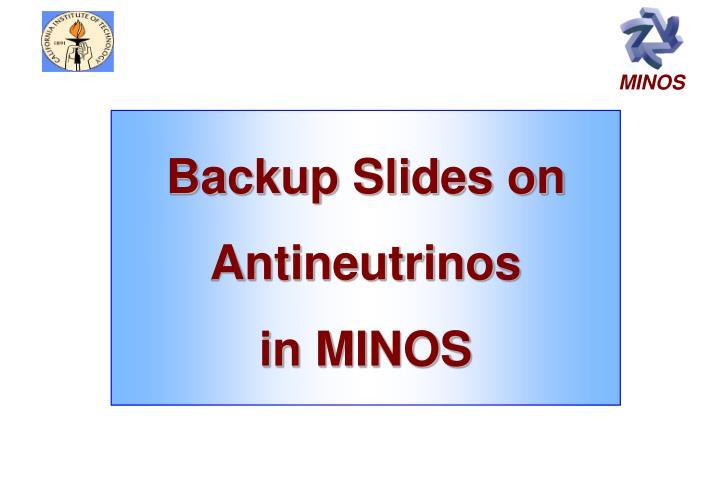 Backup Slides on Antineutrinos