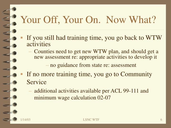 Your Off, Your On.  Now What?